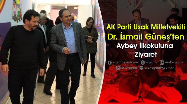 AK Parti Uşak Milletvekili Dr. İsmail Güneş'ten Aybey İlkokuluna Ziyaret
