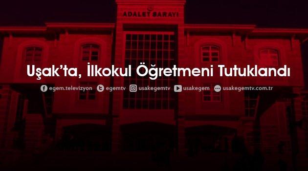 İlkokul Öğretmeni cinsel istismar iddiasıyla Tutuklandı