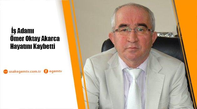 İş Adamı Ömer Oktay Akarca hayatını kaybetti.