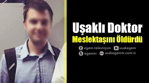 İstanbul'da Görev Yapan Uşaklı Doktor, Meslektaşını Öldürdü