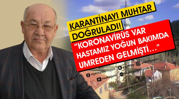 """İZOLASYONU  MUHTAR DOĞRULADI!  """"KORONAVİRÜS VAR ..HASTAMIZ HASTANEDE KONTROL ALTINDA.. YENİ UMREDEN GELENLERİMİZ VARDI…"""""""