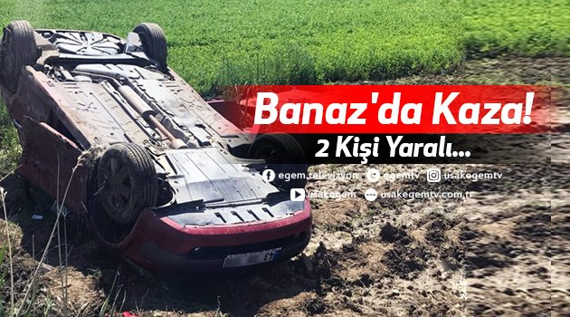 Banaz'da Kaza! 2 Kişi Yaralı...