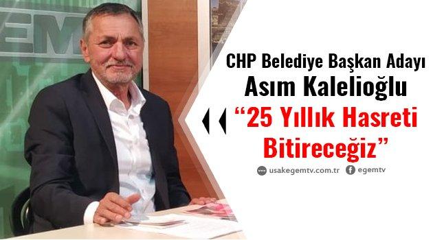 """CHP Belediye Başkan Adayı Asım Kalelioğlu """"25 Yıllık Hasreti Bitireceğiz"""""""