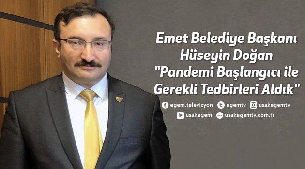 """Emet Belediye Başkanı Hüseyin Doğan """"Pandemi Başlangıcı İle Gerekli Tedbirleri Aldık"""""""