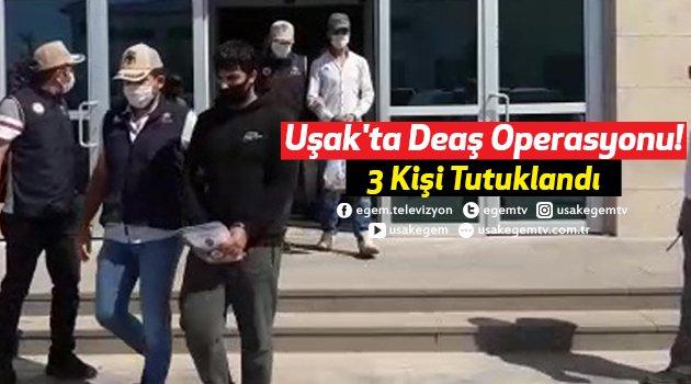Uşak'ta Deaş Operasyonu! 3 Kişi Tutuklandı