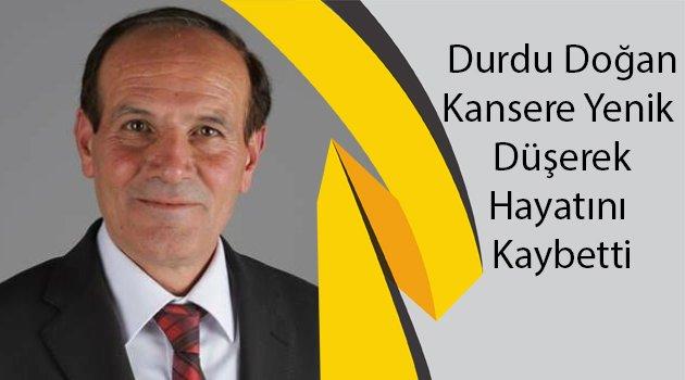 Öz Ege TV Yönetim Kurulu Başkanı Durdu DOĞAN, Hayatını Kaybetti