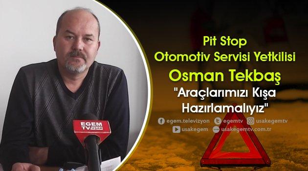 """Pit Stop Otomotiv Servisi Yetkilisi Osman Tekbaş, """"Araçlarımızı Kışa Hazırlamalıyız"""""""