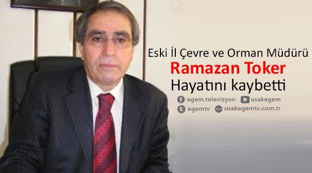 Ramazan Toker hayatını kaybetti.