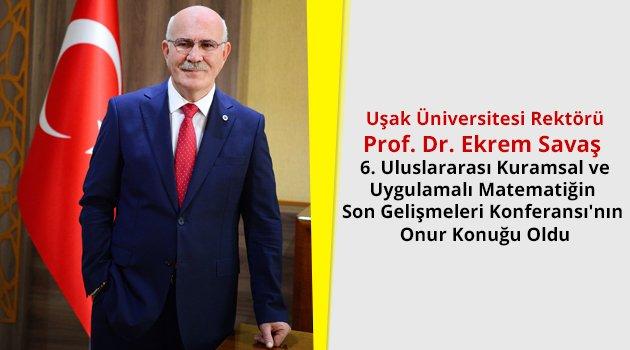 REKTÖR SAVAŞ UŞAK'I GURURLANDIRDI.Rektör Prof. Dr. Ekrem Savaş, ICRAPAM 2019'un onur konuğu oldu