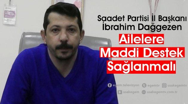 """Saadet Partisi İl Başkanı İbrahim Dağgezen """"Ailelere Maddi Destek Sağlanmalı"""""""