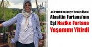 AK Partili Belediye Meclis Üyesi Alaattin Furtana'nın Eşi Nazike Furtana Yaşamını Yitirdi