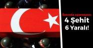 Sınırda operasyon: 4 Şehit, 6 Yaralı!