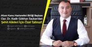 Afyon Kamu Hastaneleri Birliği Başkanı Opr.Dr. Kadir Gökhan Saçkan'dan Şehit Aileleri İçin Özel Talimat!