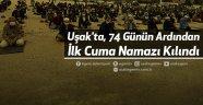 Uşak'ta, 74 Günün Ardından İlk Cuma Namazı Kılındı