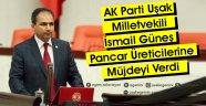 AK Parti Uşak Milletvekili Dr. İsmail Güneş Pancar Üreticilerine Müjdeyi Verdi