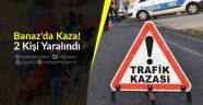 Banaz'da Kaza! 2 Kişi Yaralı
