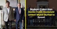 Başkan Çakın'dan İrlanda Dublin Büyükelçisi Levent Murat Burhan'a Ziyaret!