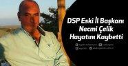 DSP Eski İl Başkanı Necmi Çelik Hayatını Kaybetti