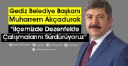 """Gediz Belediye Başkanı Muharrem Akçadurak İlçemizde Dezenfekte Çalışmalarını Sürdürüyoruz"""""""