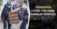 KÜTAHYA'DA COVİD-19A KARŞI BANKLAR SÖKÜLDÜ