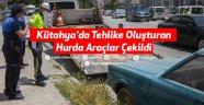 Kütahya'da Tehlike Oluşturan Hurda Araçlar Çekildi