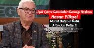 """Uşak Çevre Gönüllüleri Derneği Başkanı Hasan Yüksel, """"Murat Dağının Üstü Altından Değerli"""""""