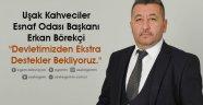 """Uşak Kahveciler Esnaf Odası Başkanı Erkan Börekçi, """"Devletimizden Ekstra Destekler Bekliyoruz."""""""