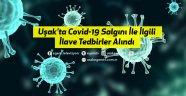 Uşak'ta Covid-19 Salgını ile İlgili İlave Tedbirler Alındı