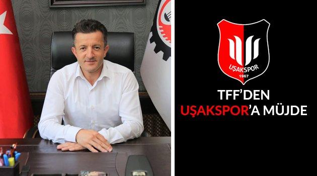TFF'DEN UŞAKSPOR'A MÜJDE GELDİ