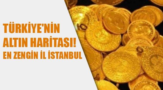 Türkiye'nin Altın Haritası! En Zengin İl İstanbul Çıktı