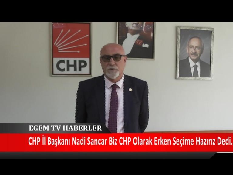 CHP İl Başkanı Nadi Sancar Yaptığı Açıklamada Biz CHP Olarak Erken Seçime Hazırız Dedi.