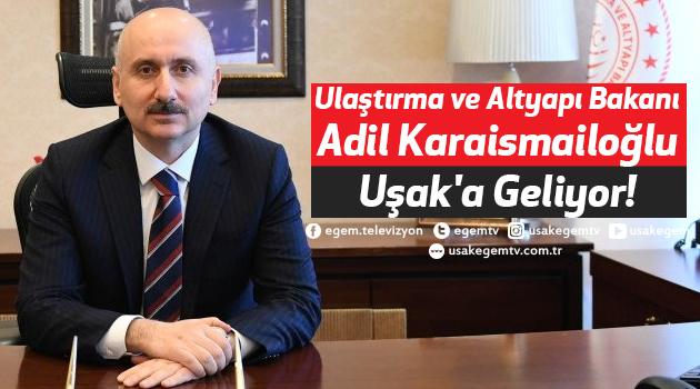 Ulaştırma ve Altyapı Bakanı Adil Karaismailoğlu, Uşak'a Geliyor!