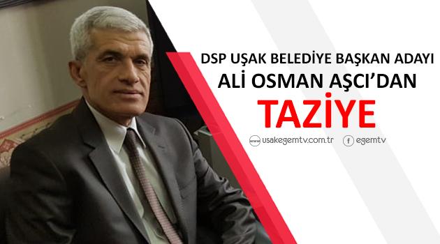UŞAK BELEDİYE BAŞKAN ADAYI ALİ OSMAN AŞCI'DAN TAZİYE!
