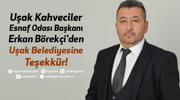 Uşak Kahveciler Esnaf Odası Başkanı Erkan Börekçi'den Uşak Belediyesine Teşekkür!