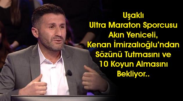 Uşaklı Ultra Maraton Sporcusu Akın Yeniceli, Kenan İmirzalıoğlu'ndan Sözünü Tutmasını ve 10 Koyun Almasını Bekliyor..