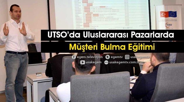 Uluslararası Pazarlarda Müşteri Bulma Eğitimi UTSO'da Gerçekleşti
