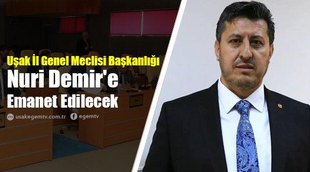 Uşak İl Genel Meclisi Başkanlığı Nuri Demir'e Emanet Edilecek