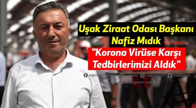 """Uşak Ziraat Odası Başkanı Nafiz Mıdık, """"Korona Virüse Karşı Tedbirlerimizi Aldık"""""""