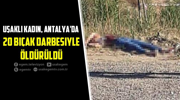 Uşaklı Kadın, 20 Bıçak Darbesiyle Öldürüldü.