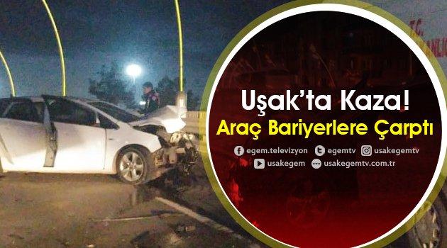 Uşak'ta Kaza! Araç Bariyerlere Çarptı...