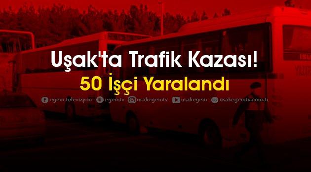 Uşak'ta Trafik Kazası! 50 Kişi Yaralandı