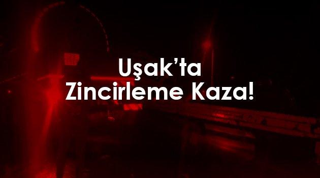 Uşak'ta Zincirleme Trafik Kazası!