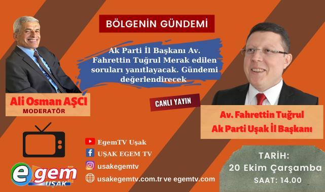 Ak Parti İl Başkanı Fahrettin Tuğrul EGEM TV Canlı Yayınına Konuk Oluyor.